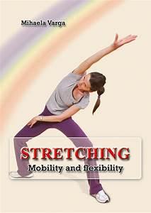 Lea Stretching  Mobility And Flexibility De Mihaela Varga