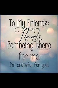 To my friends Thank you for being there for me I am ...
