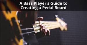 A Bass Player U2019s Guide To Creating A Pedal Board