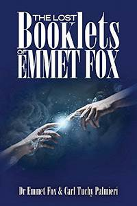 The Lost Booklets Of Emmett Fox  The Emmet Fox Collection