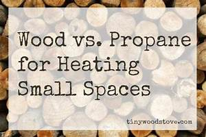 Wood Vs  Propane Heat For Small Spaces