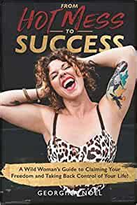 From Hot Mess to Success: A Wild Women's Guide to Claiming