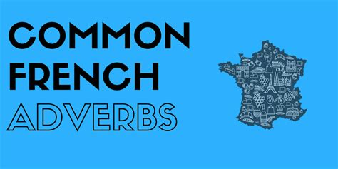 Common French Adverbs: A list of 120 Commonly Used in ...