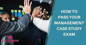 How To Pass Management Case Study Exam