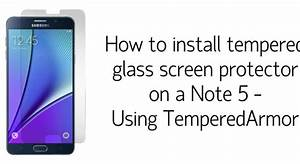 How To Install Tempered Glass Screen Protector On A Note 5
