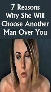 7 Reasons Why She Will Choose Another Man Over You