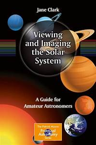 Viewing And Imaging The Solar System  A Guide For Amateur