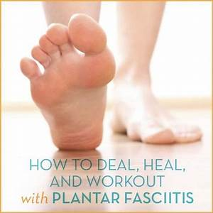 How To Deal  Heal  And Workout With Plantar Fasciitis