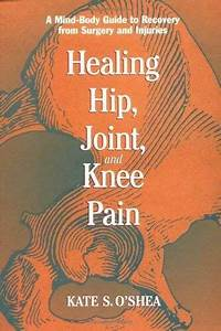 Healing Hip  Joint  And Knee Pain   A Mind