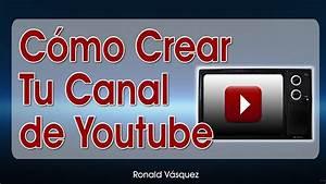 Como Crear Correctamente Un Canal De Youtube 2018