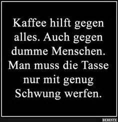 Kaffee Hilft Gegen Alles : die 102 besten bilder von kaffee spr che in 2019 kaffee spr che spr che und kaffee lustig ~ A.2002-acura-tl-radio.info Haus und Dekorationen