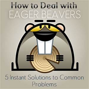 How To Deal With Eager Beavers  5 Instant Solutions To