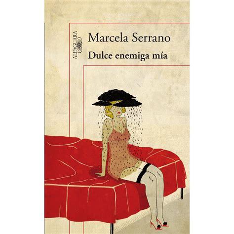 Dulce enemiga mía / Marcela Serrano | Cool | Pinterest