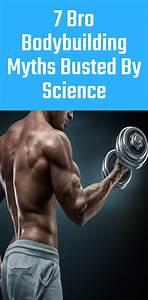 7 Bro Bodybuilding Myths Busted By Science