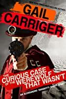 The Curious Case of the Werewolf That Wasn't by Gail Carriger