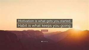 jim rohn quote motivation is what gets you started