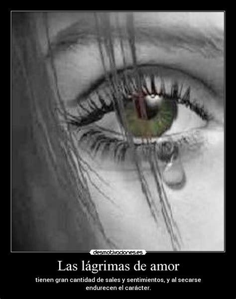 Las lágrimas de amor Desmotivaciones