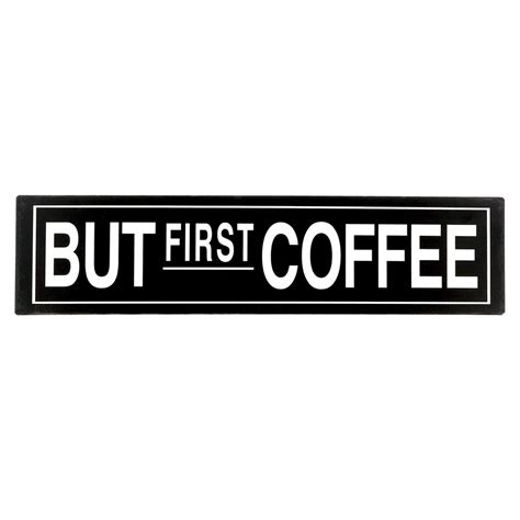 """Coffee will work in all of these scenarios. But First Coffee Tin Sign 15.75"""" x 4"""" 