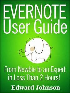 Evernote User Guide  From Newbie To An Expert In Less Than