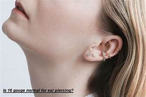 Is 16 Gauge Normal For Ear Piercing  Quick Guide