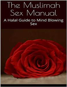 Muslimah Sex Manual A Halal Guide To Mind Blowing Sex  The