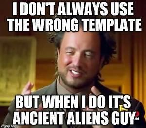 unhelpful high school teacher meme imgflip With ancient aliens template