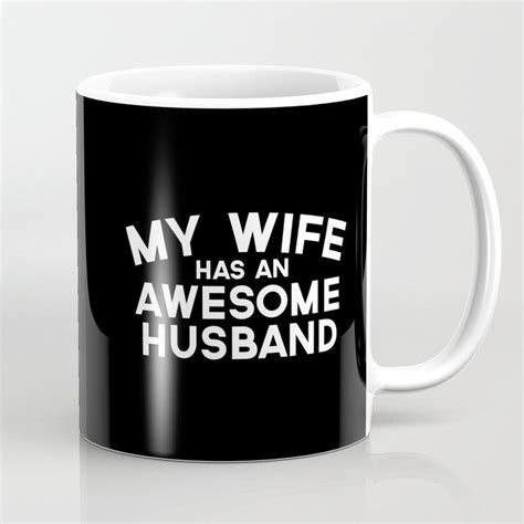 In the end only three things matter. Wife Has An Awesome Husband Funny Quote Coffee Mug. | Husband humor, Best husband, Mugs