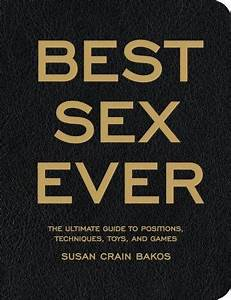 Best Sex Ever  The Ultimate Guide To Positions  Techniques
