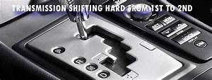 Transmission Shifting Hard From 1st To 2nd  U2013 Reasons