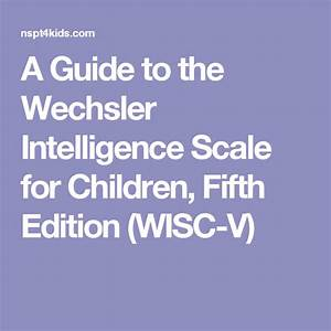 A Guide To The Wechsler Intelligence Scale For Children  Fifth Edition  Wisc
